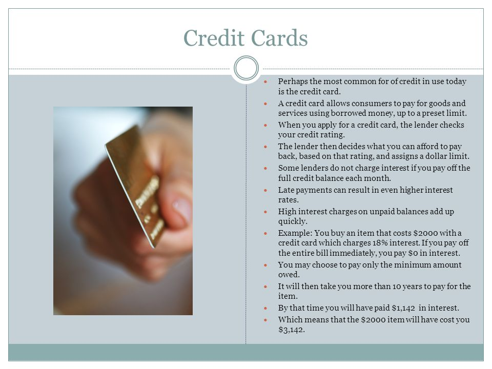 Credit Cards Perhaps the most common for of credit in use today is the credit card.