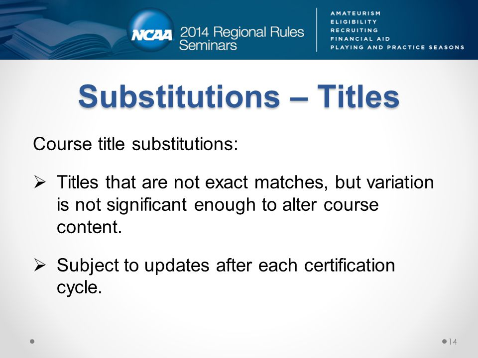 Substitutions – Titles Course title substitutions: Titles that are not exact matches, but variation is not significant enough to alter course content.