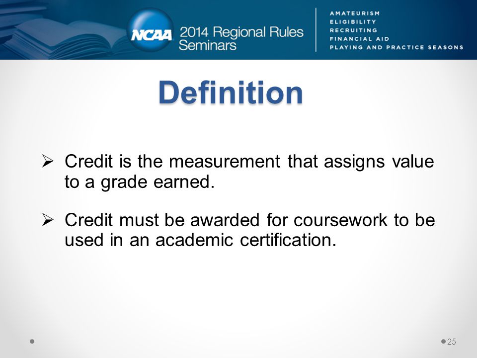 Definition Credit is the measurement that assigns value to a grade earned.