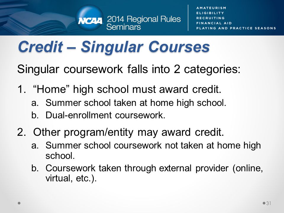 Credit – Singular Courses Singular coursework falls into 2 categories: 1.Home high school must award credit.