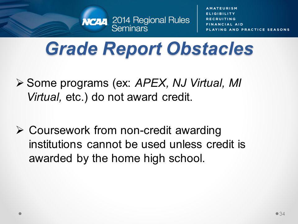 Grade Report Obstacles Some programs (ex: APEX, NJ Virtual, MI Virtual, etc.) do not award credit.
