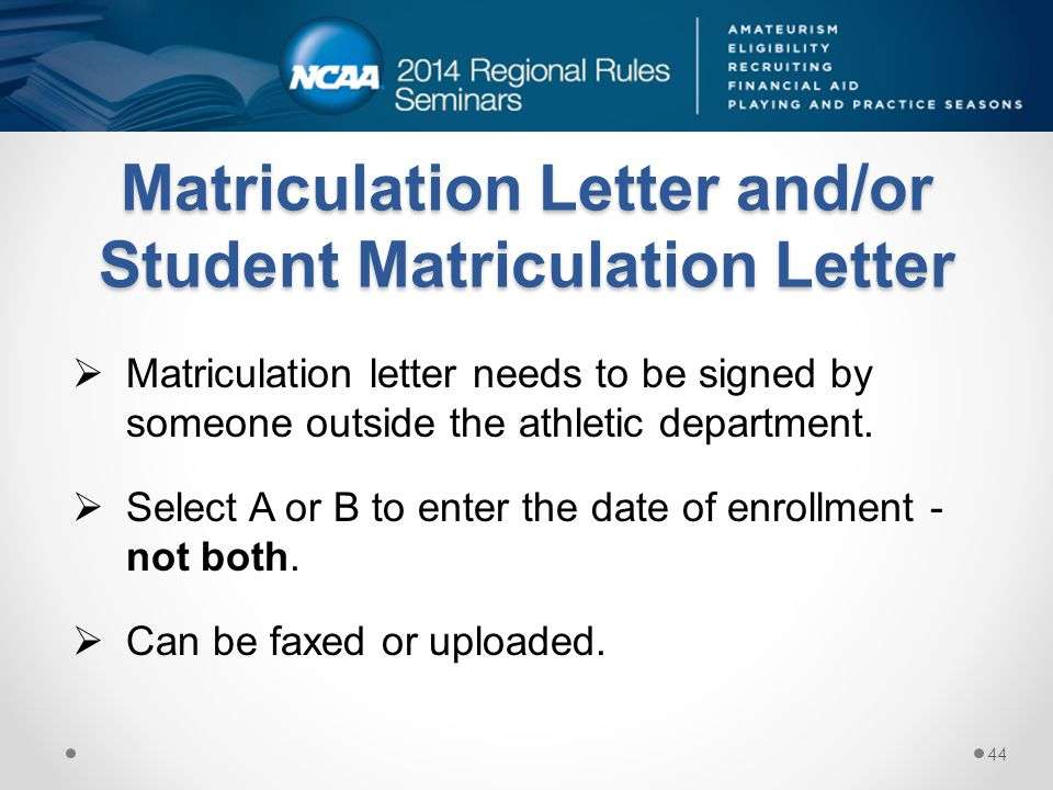 Matriculation Letter and/or Student Matriculation Letter Matriculation letter needs to be signed by someone outside the athletic department.