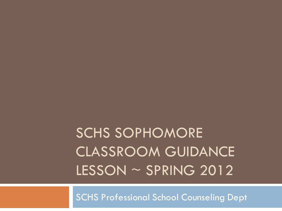 SCHS SOPHOMORE CLASSROOM GUIDANCE LESSON ~ SPRING 2012 SCHS Professional School Counseling Dept