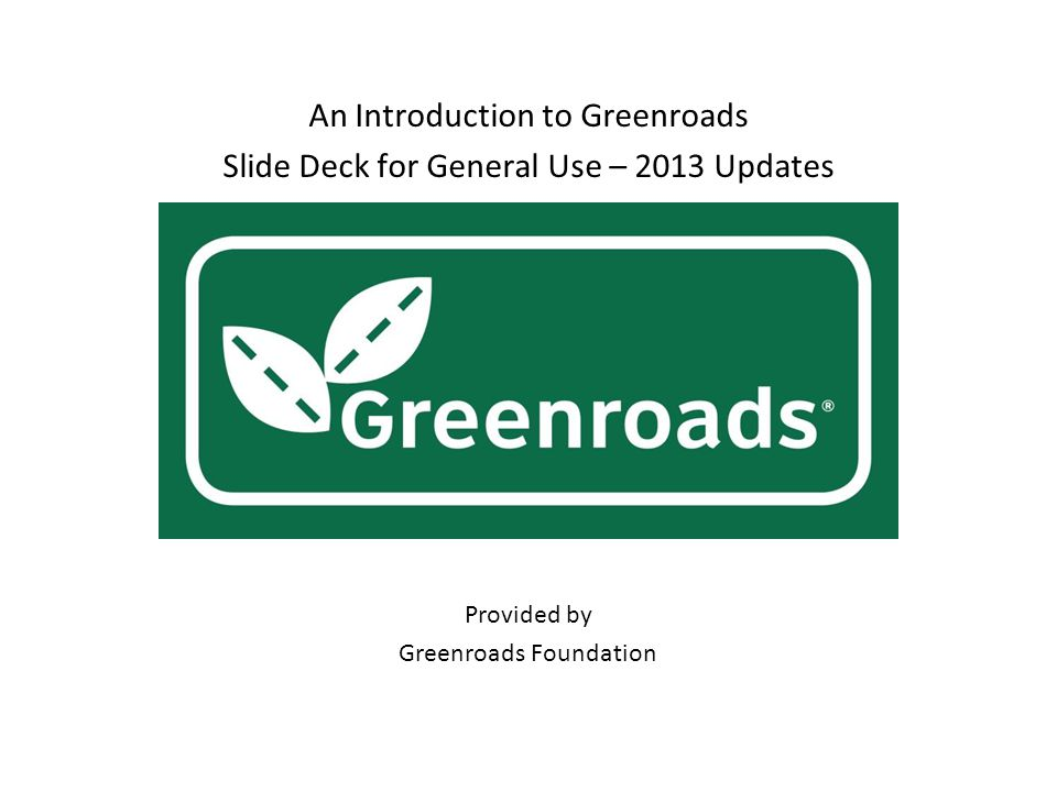 An Introduction to Greenroads Slide Deck for General Use – 2013 Updates Provided by Greenroads Foundation