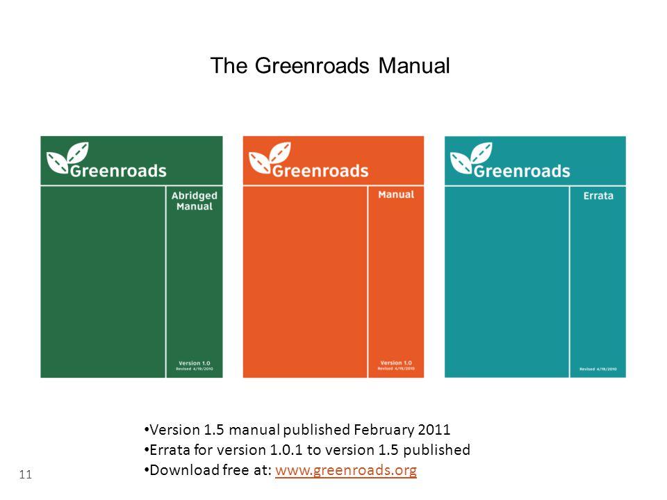 11 Version 1.5 manual published February 2011 Errata for version 1.0.1 to version 1.5 published Download free at: www.greenroads.orgwww.greenroads.org The Greenroads Manual