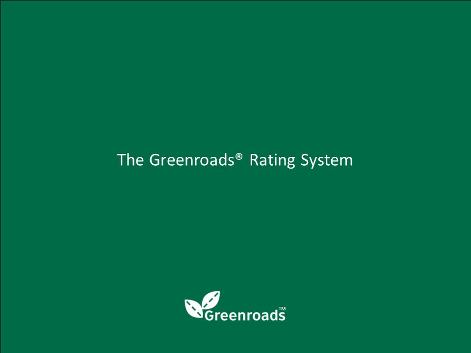 The Greenroads® Rating System TM
