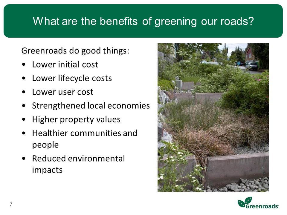 Recent Greenroads News Project Rating Program –Tested Greenroads on 150+ projects Mostly in U.S., some internationally –30+ registered Projects in 7 states and countries –10+ pending Registration in 9 states and countries –Working with 6 countries to expand standard Exciting new educational partners (APWA.