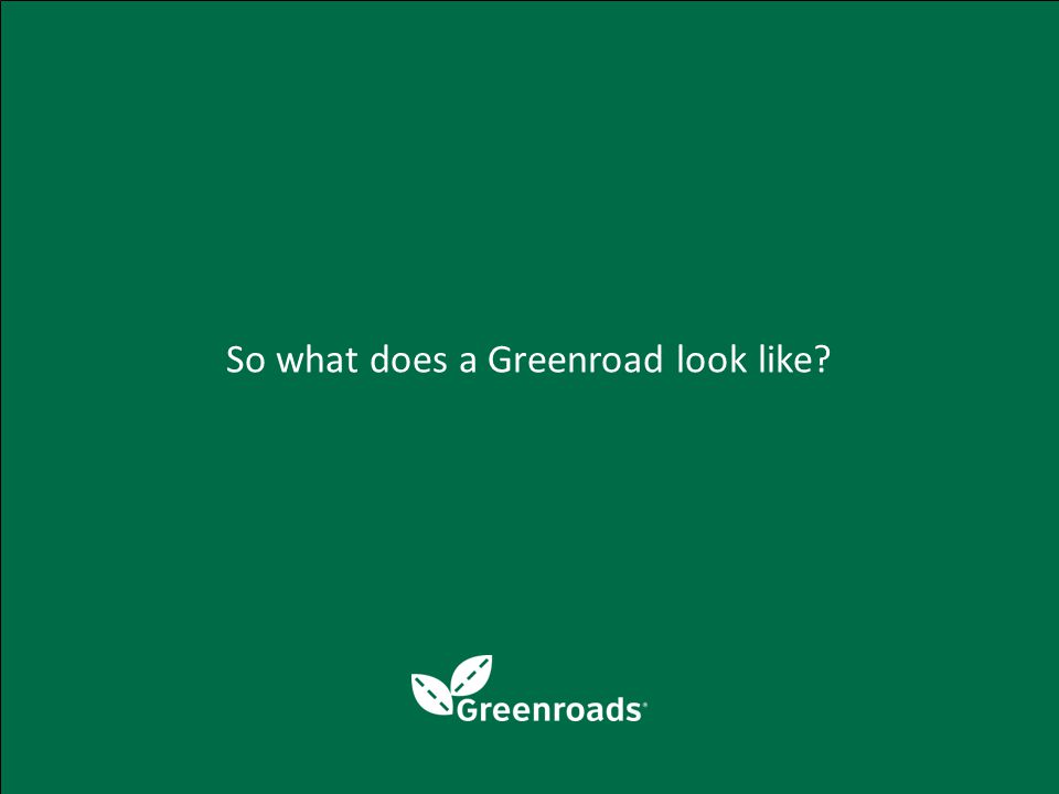 So what does a Greenroad look like?