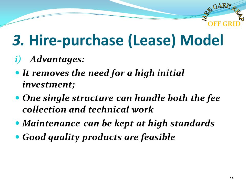 3. Hire-purchase (Lease) Model i) Advantages: It removes the need for a high initial investment; One single structure can handle both the fee collecti