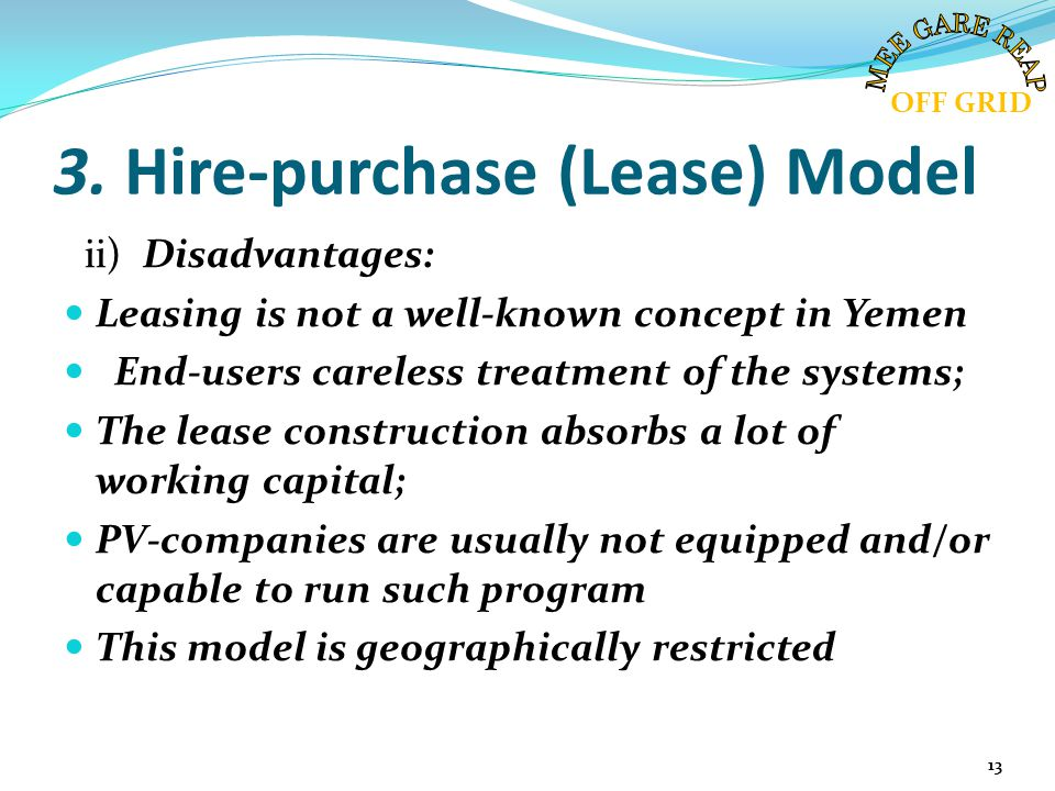 3. Hire-purchase (Lease) Model ii) Disadvantages: Leasing is not a well-known concept in Yemen End-users careless treatment of the systems; The lease
