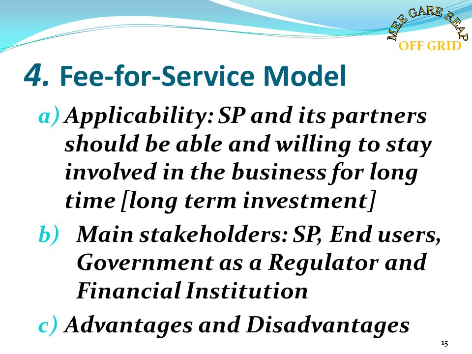 4. Fee-for-Service Model a) Applicability: SP and its partners should be able and willing to stay involved in the business for long time [long term in