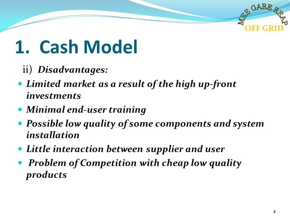 1. Cash Model ii) Disadvantages: Limited market as a result of the high up-front investments Minimal end-user training Possible low quality of some co