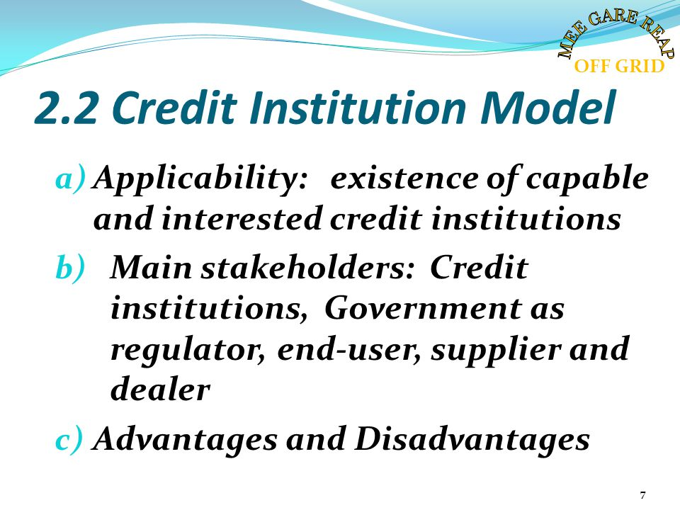 2.2 Credit Institution Model a) Applicability: existence of capable and interested credit institutions b) Main stakeholders: Credit institutions, Gove
