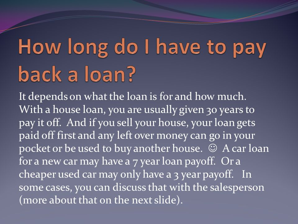 It depends on what the loan is for and how much.