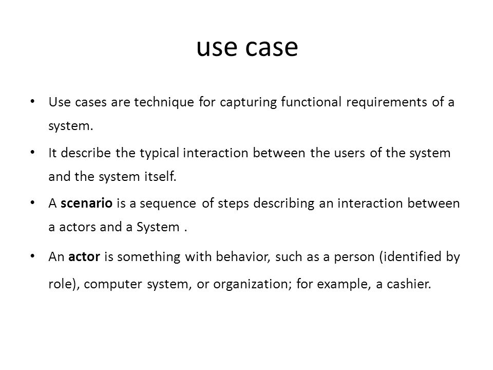 use case Use cases are technique for capturing functional requirements of a system. It describe the typical interaction between the users of the syste