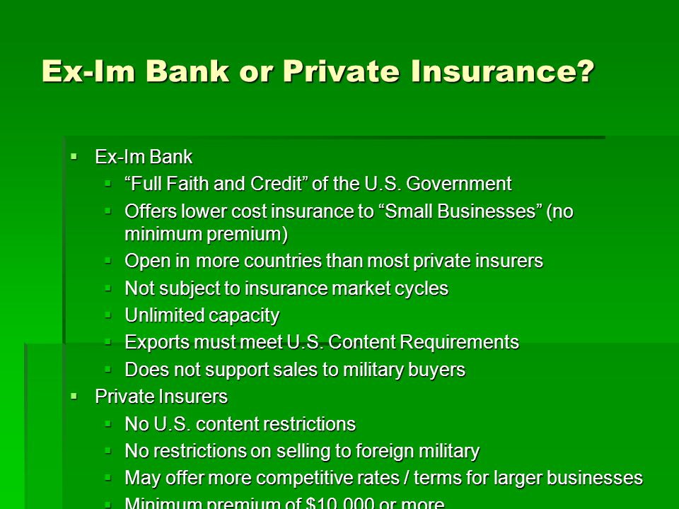 Ex-Im Bank or Private Insurance. Ex-Im Bank Ex-Im Bank Full Faith and Credit of the U.S.