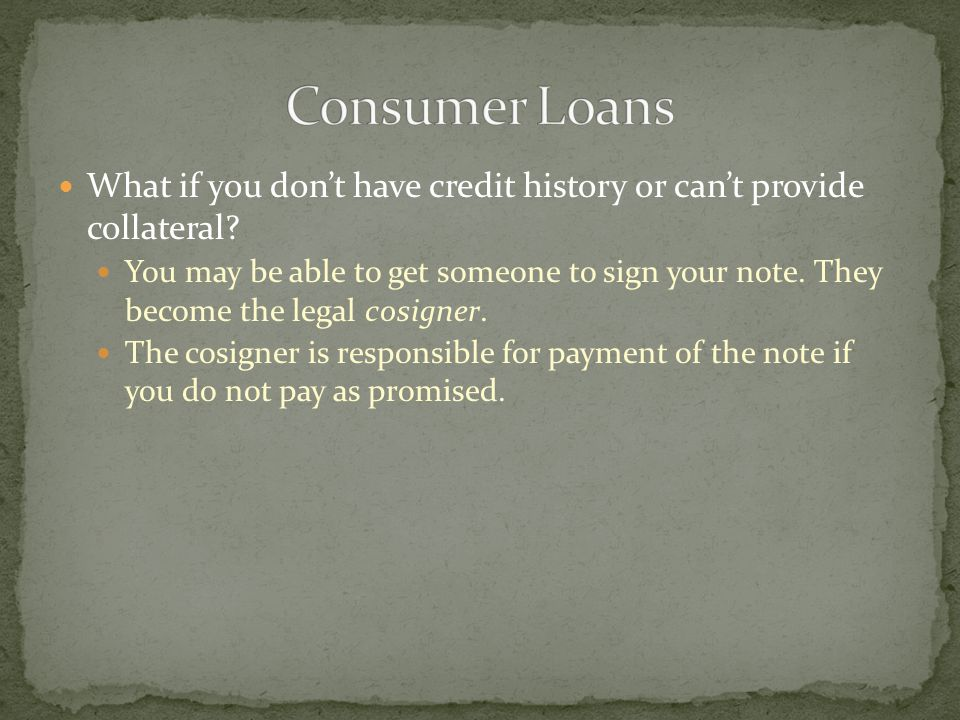 What if you dont have credit history or cant provide collateral.