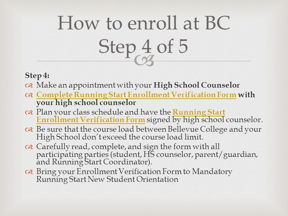 Step 4: Make an appointment with your High School Counselor Complete Running Start Enrollment Verification Form with your high school counselor Comple