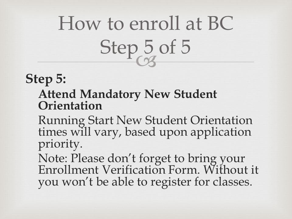 Step 5: Attend Mandatory New Student Orientation Running Start New Student Orientation times will vary, based upon application priority. Note: Please
