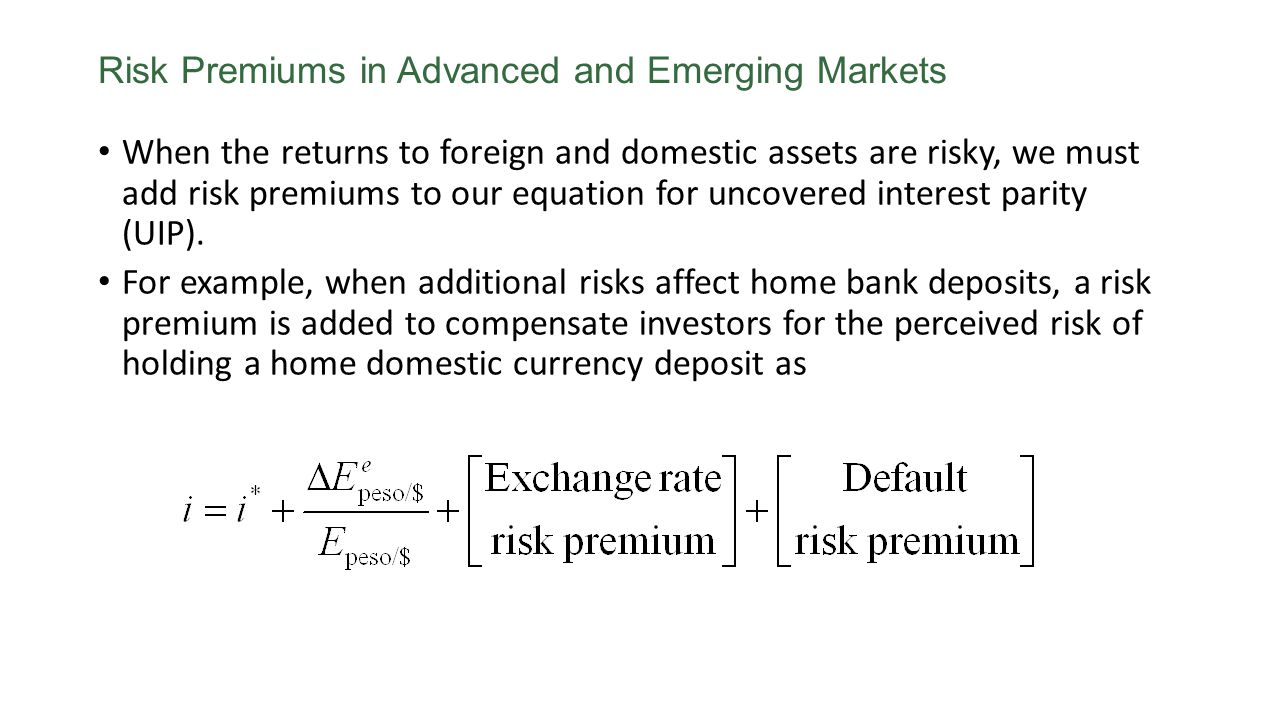 Risk Premiums in Advanced and Emerging Markets When the returns to foreign and domestic assets are risky, we must add risk premiums to our equation fo