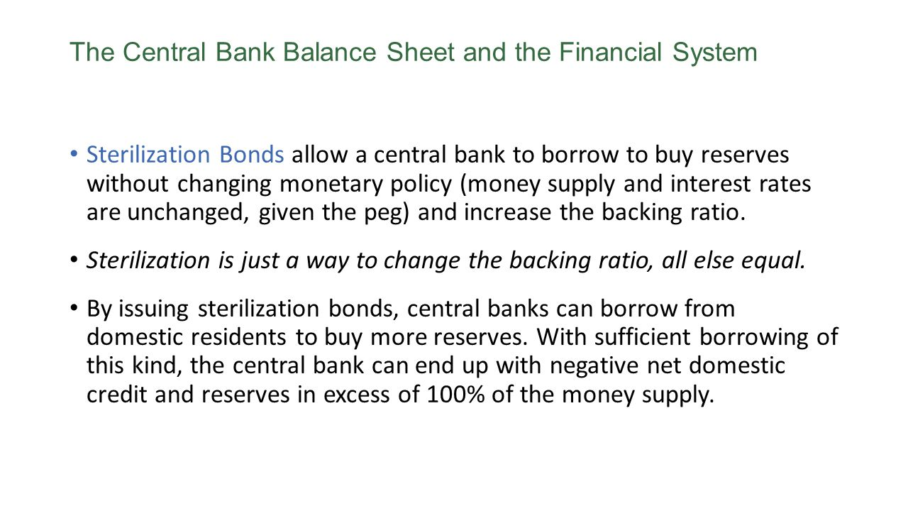 The Central Bank Balance Sheet and the Financial System Sterilization Bonds allow a central bank to borrow to buy reserves without changing monetary p