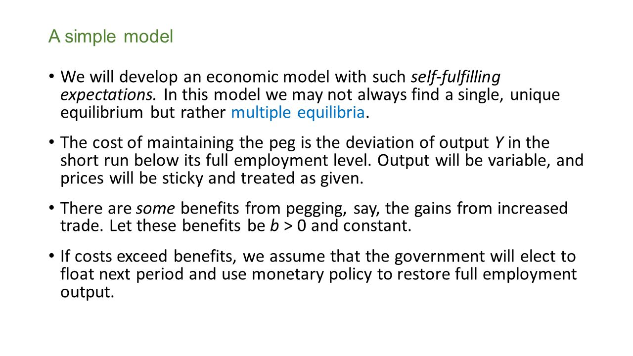 A simple model We will develop an economic model with such self-fulfilling expectations. In this model we may not always find a single, unique equilib