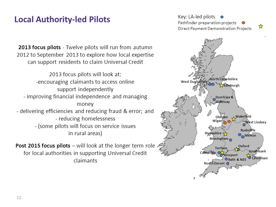12 2013 focus pilots - Twelve pilots will run from autumn 2012 to September 2013 to explore how local expertise can support residents to claim Univers