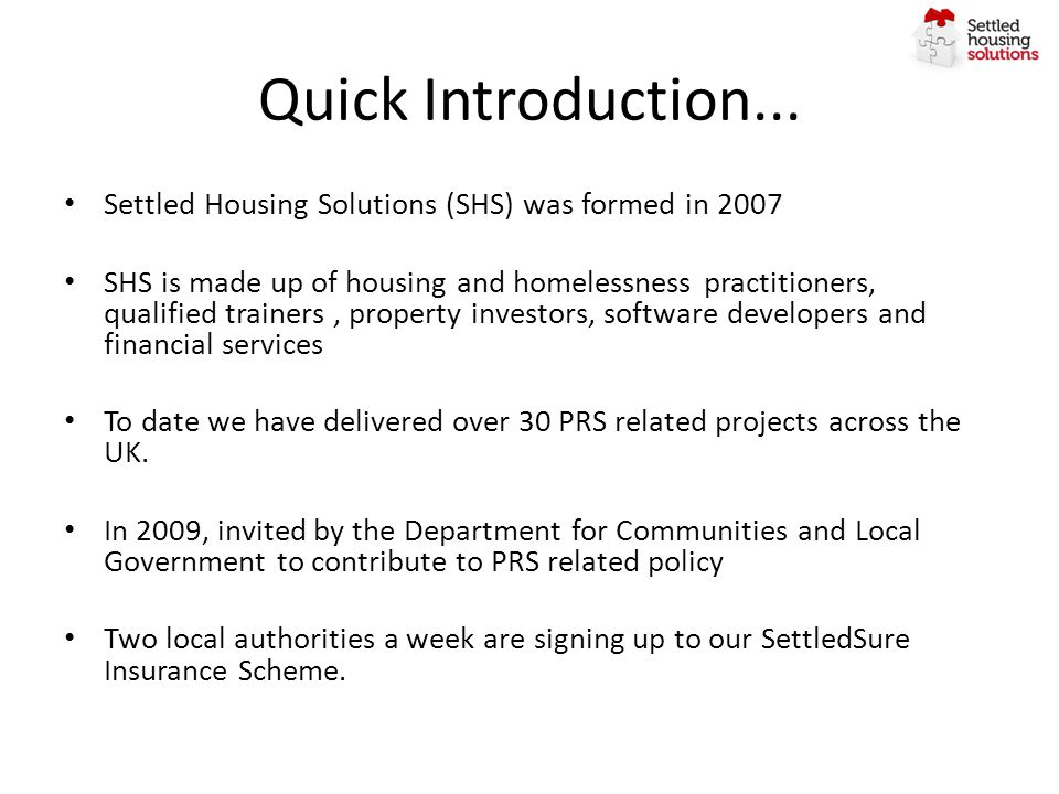 Quick Introduction... Settled Housing Solutions (SHS) was formed in 2007 SHS is made up of housing and homelessness practitioners, qualified trainers,