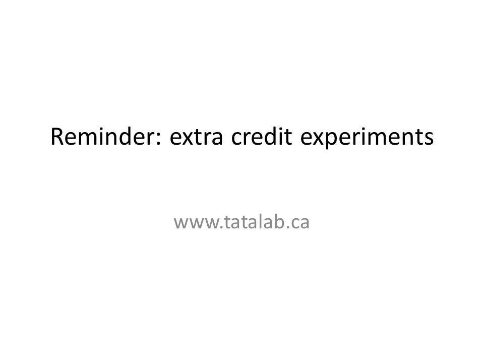 Reminder: extra credit experiments www.tatalab.ca