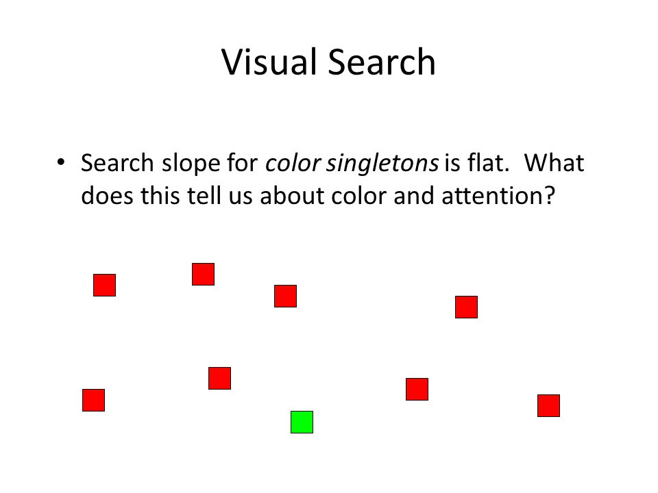 Visual Search Search slope for color singletons is flat. What does this tell us about color and attention?