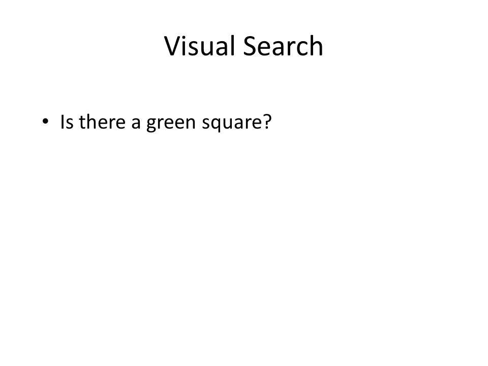 Visual Search Is there a green square
