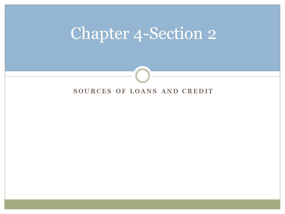 SOURCES OF LOANS AND CREDIT Chapter 4-Section 2