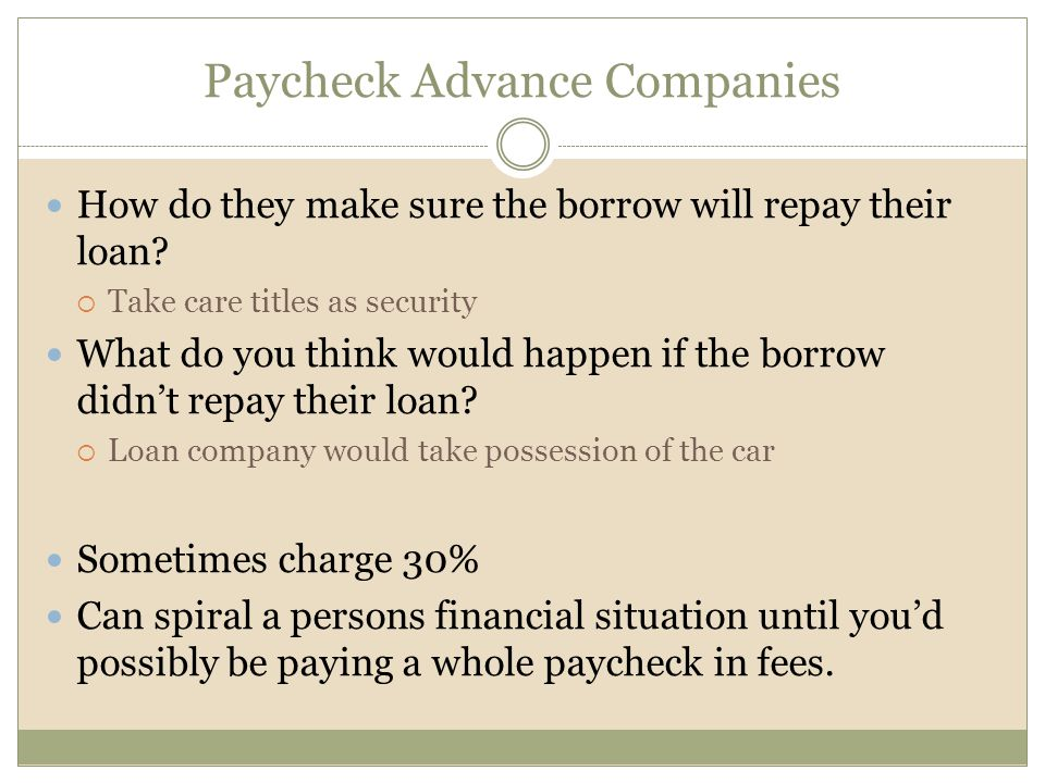 Paycheck Advance Companies How do they make sure the borrow will repay their loan.