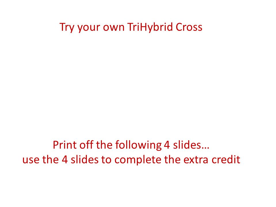 Try your own TriHybrid Cross Print off the following 4 slides… use the 4 slides to complete the extra credit