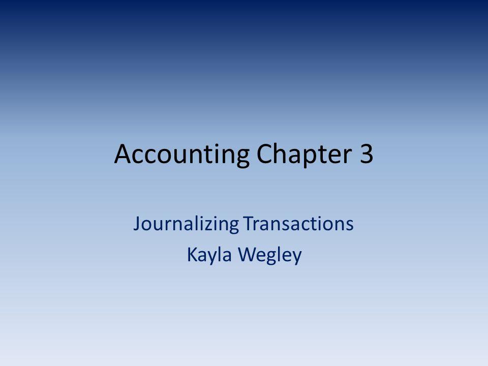 Accounting Chapter 3 Journalizing Transactions Kayla Wegley