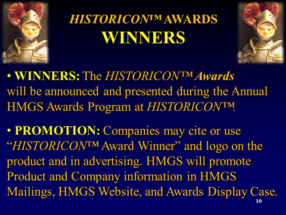 10 HISTORICON AWARDS WINNERS HISTORICON AWARDS WINNERS WINNERS: The HISTORICON Awards will be announced and presented during the Annual HMGS Awards Pr