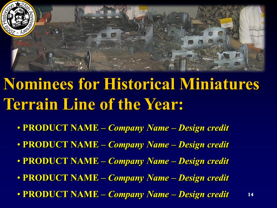 14 Nominees for Historical Miniatures Terrain Line of the Year: PRODUCT NAME – Company Name – Design credit Nominees for Historical Miniatures Terrain