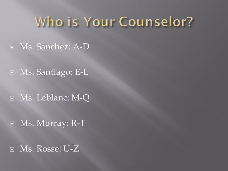 Ms. Sanchez: A-D Ms. Santiago: E-L Ms. Leblanc: M-Q Ms. Murray: R-T Ms. Rosse: U-Z