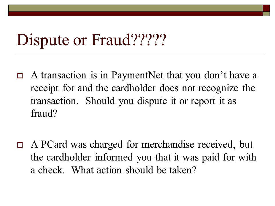 Dispute or Fraud .