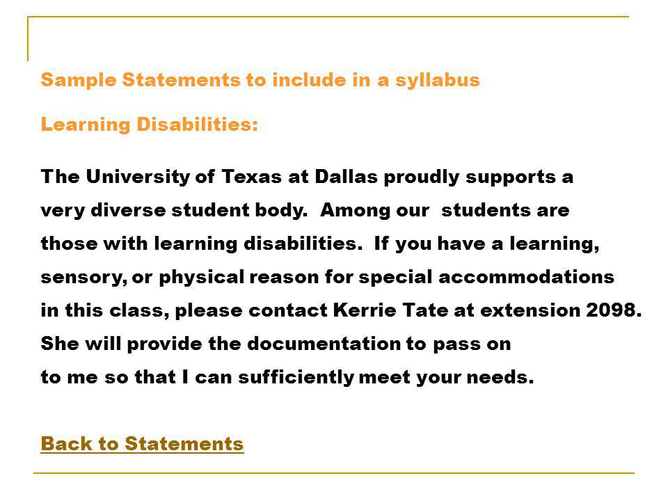 Sample Statements to include in a syllabus Learning Disabilities: The University of Texas at Dallas proudly supports a very diverse student body.