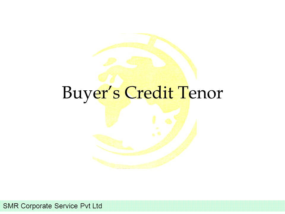 SMR Corporate Service Pvt Ltd Buyers Credit Tenor