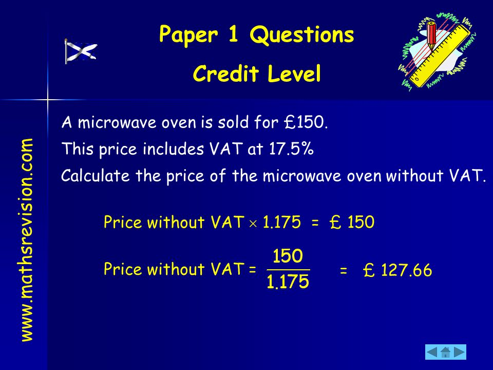 A microwave oven is sold for £150. This price includes VAT at 17.5% Calculate the price of the microwave oven without VAT. Price without VAT 1.175 = £