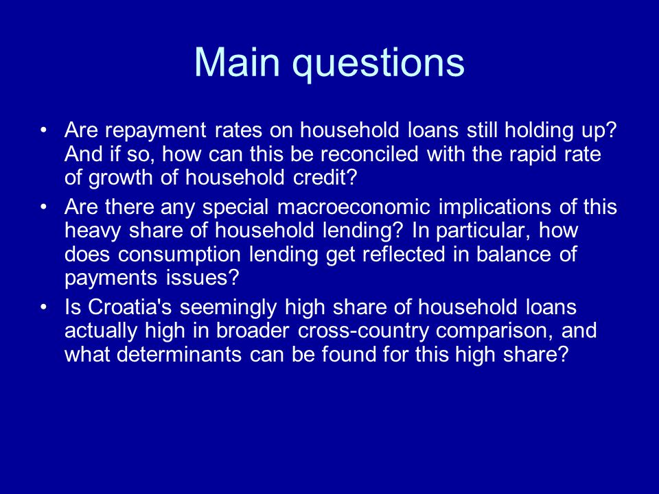 Main questions Are repayment rates on household loans still holding up.