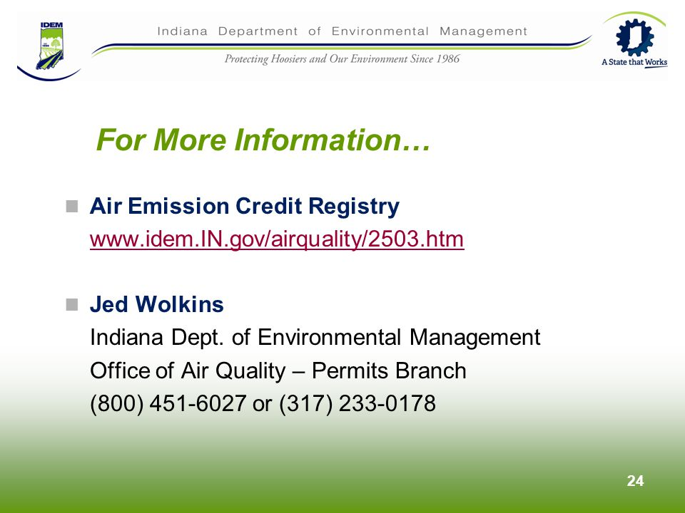 For More Information… Air Emission Credit Registry www.idem.IN.gov/airquality/2503.htm Jed Wolkins Indiana Dept.