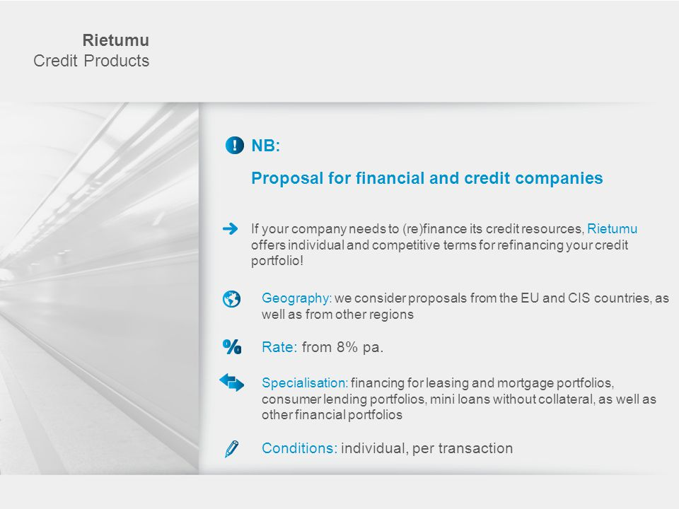 Rietumu Credit Products Leasing Period: from five years Geography of the proposal: Russia, Belarus, Ukraine Loan amount: from USD one million Interest rate: from 9% pa.