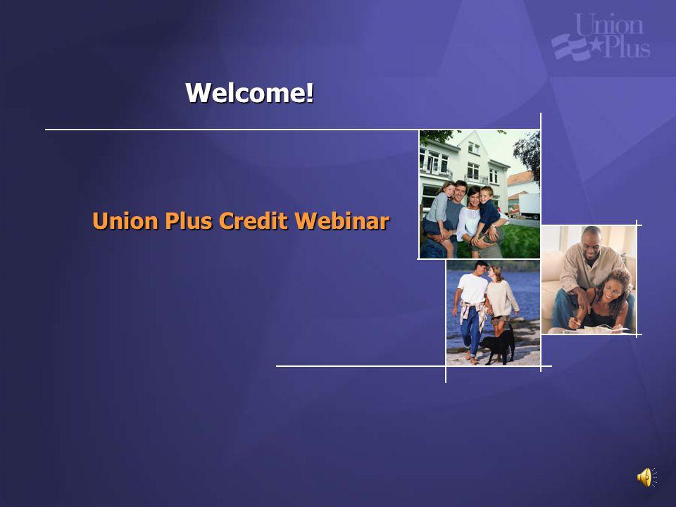 Union Plus Credit Webinar Welcome!