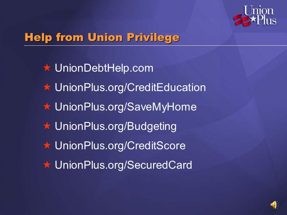 Help from Union Privilege UnionDebtHelp.com UnionPlus.org/CreditEducation UnionPlus.org/SaveMyHome UnionPlus.org/Budgeting UnionPlus.org/CreditScore UnionPlus.org/SecuredCard