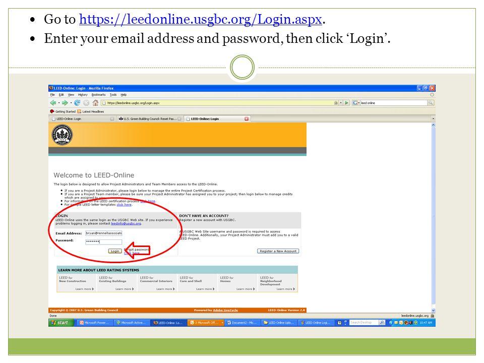 Go to https://leedonline.usgbc.org/Login.aspx.https://leedonline.usgbc.org/Login.aspx Enter your email address and password, then click Login.