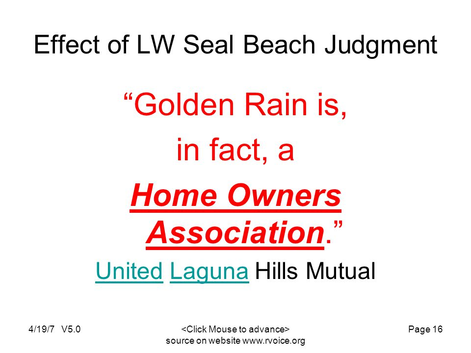 4/19/7 V5.0 source on website   Page 16 Effect of LW Seal Beach Judgment Golden Rain is, in fact, a Home Owners Association.