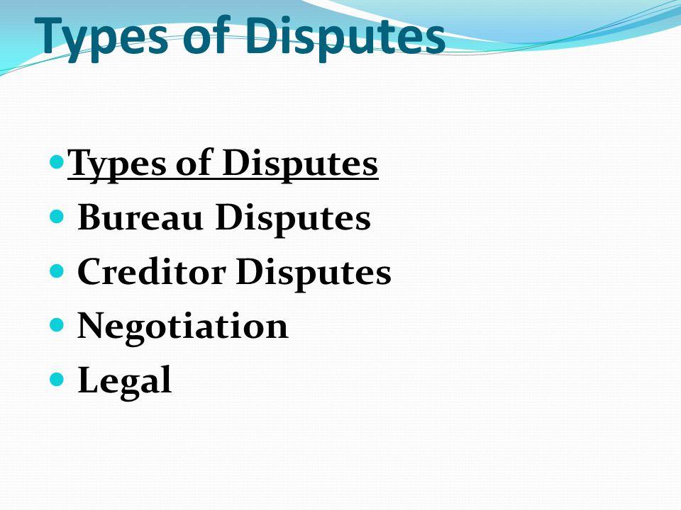 Types of Disputes Bureau Disputes Creditor Disputes Negotiation Legal
